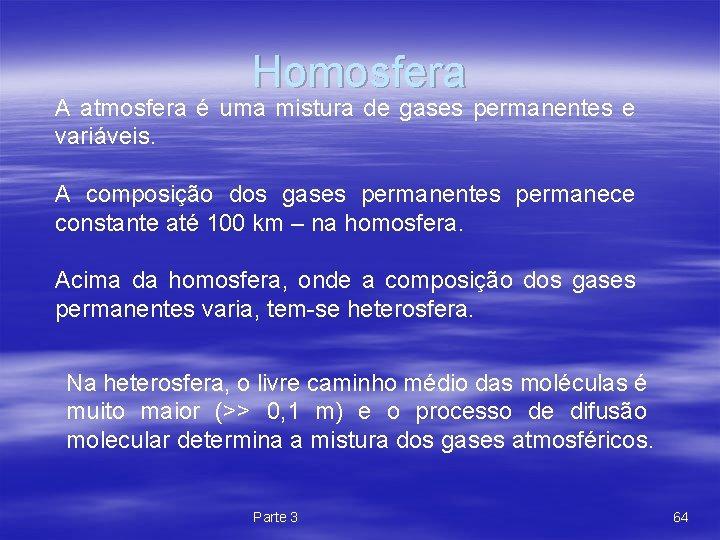 Homosfera A atmosfera é uma mistura de gases permanentes e variáveis. A composição dos