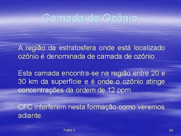 Camada de Ozônio A região da estratosfera onde está localizado ozônio é denominada de