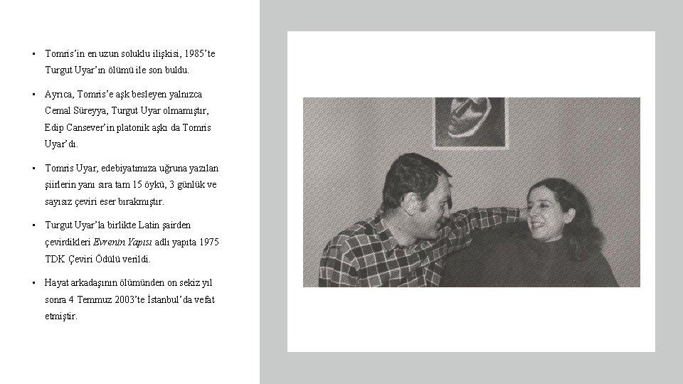 • Tomris'in en uzun soluklu ilişkisi, 1985'te Turgut Uyar'ın ölümü ile son buldu.