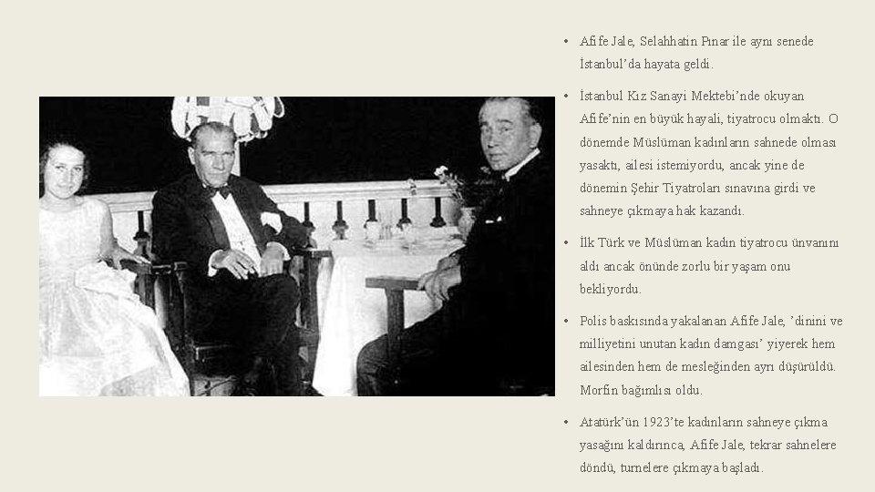 • Afife Jale, Selahhatin Pınar ile aynı senede İstanbul'da hayata geldi. • İstanbul