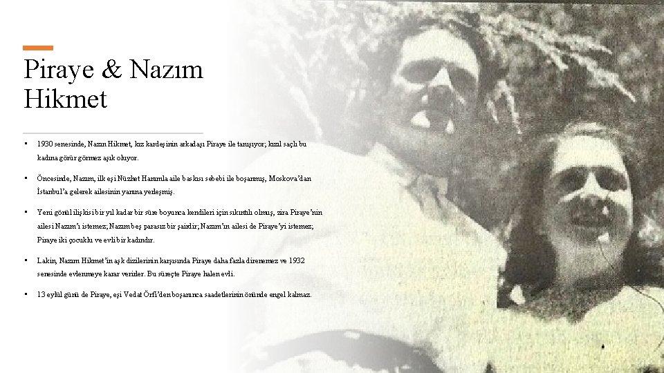 Piraye & Nazım Hikmet • 1930 senesinde, Nazın Hikmet, kız kardeşinin arkadaşı Piraye ile