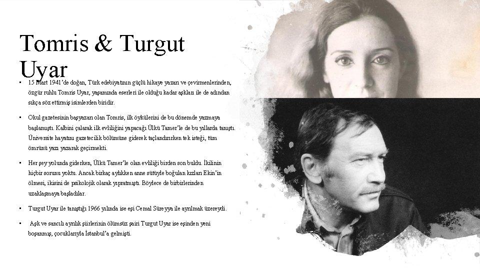Tomris & Turgut Uyar • 15 Mart 1941'de doğan, Türk edebiyatının güçlü hikaye yazarı