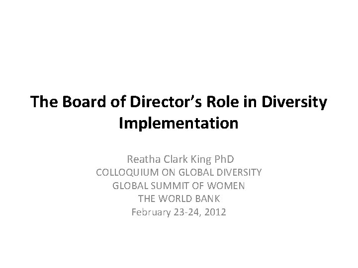 The Board of Director's Role in Diversity Implementation Reatha Clark King Ph. D COLLOQUIUM