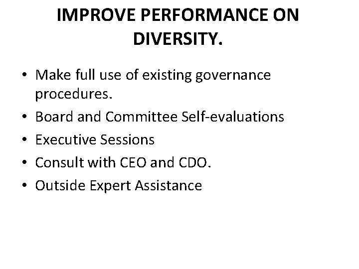 IMPROVE PERFORMANCE ON DIVERSITY. • Make full use of existing governance procedures. • Board