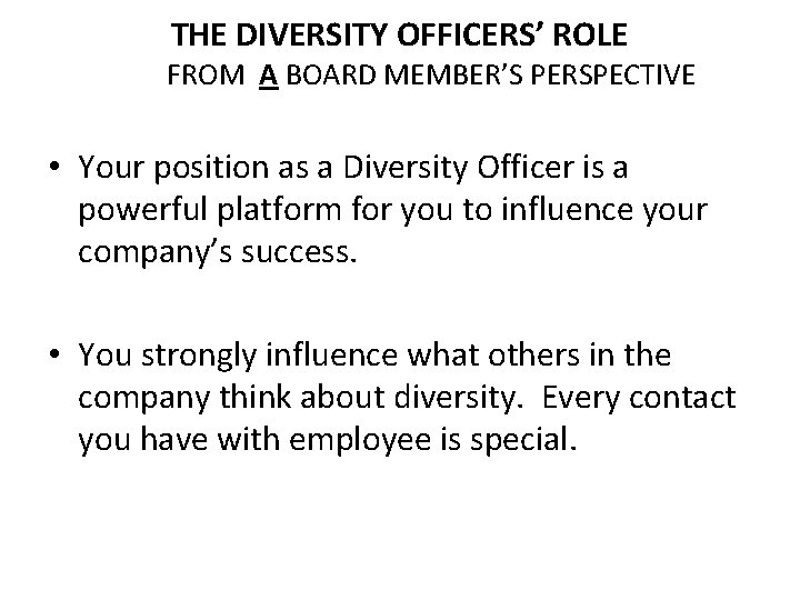 THE DIVERSITY OFFICERS' ROLE FROM A BOARD MEMBER'S PERSPECTIVE • Your position as a