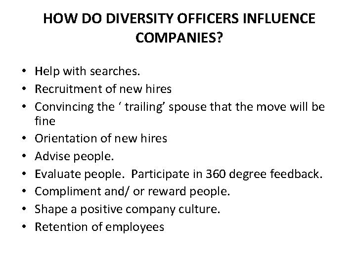 HOW DO DIVERSITY OFFICERS INFLUENCE COMPANIES? • Help with searches. • Recruitment of new