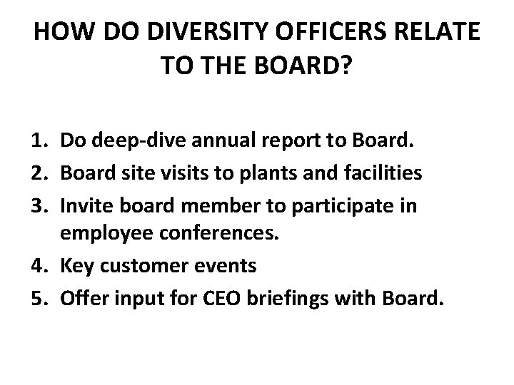 HOW DO DIVERSITY OFFICERS RELATE TO THE BOARD? 1. Do deep-dive annual report to