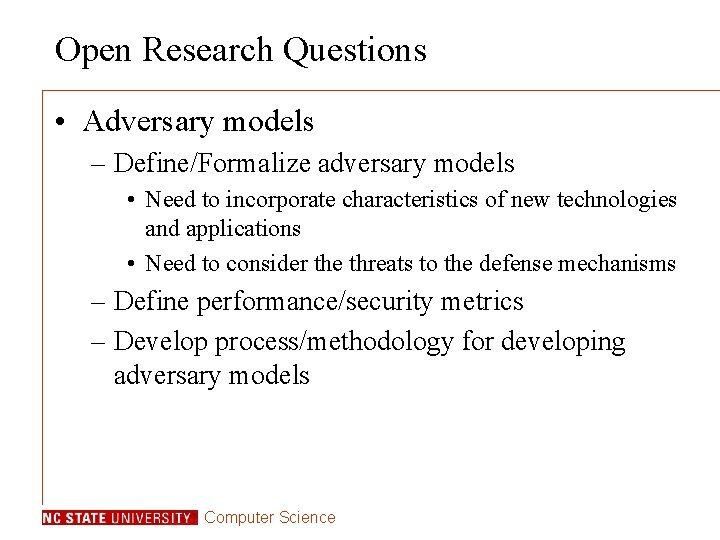 Open Research Questions • Adversary models – Define/Formalize adversary models • Need to incorporate