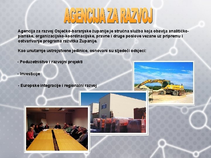 Agencija za razvoj Osječko-baranjske županije je stručna služba koja obavlja analitičkoplanske, organizacijsko-koordinacijske, pravne i