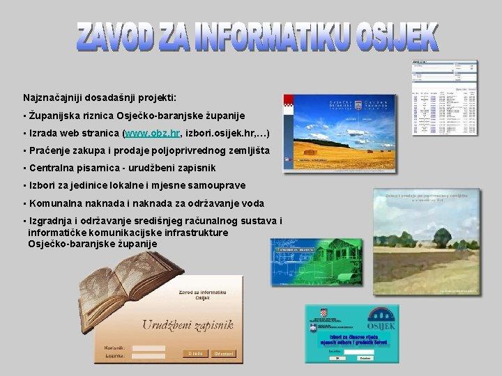 Najznačajniji dosadašnji projekti: • Županijska riznica Osječko-baranjske županije • Izrada web stranica (www. obz.
