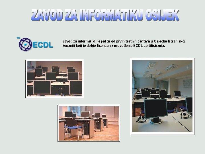 Zavod za informatiku je jedan od prvih testnih centara u Osječko-baranjskoj županiji koji je