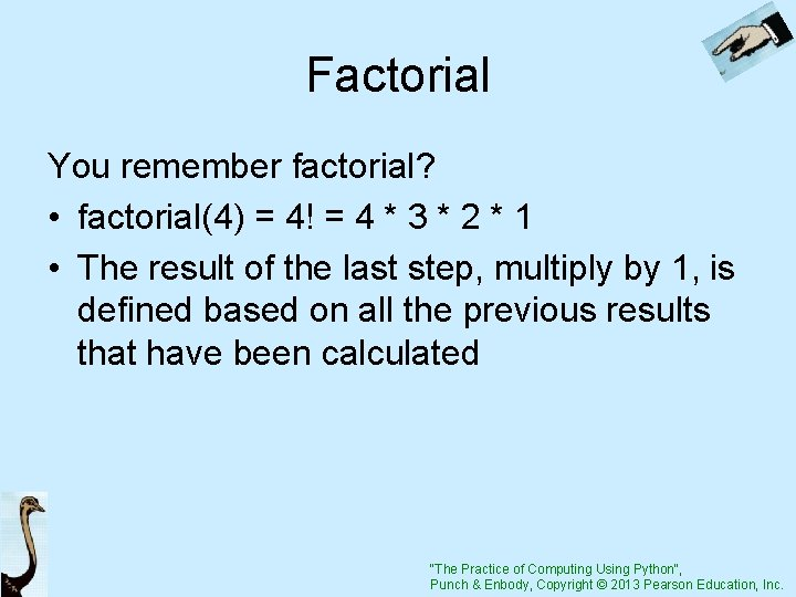 Factorial You remember factorial? • factorial(4) = 4! = 4 * 3 * 2
