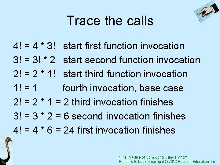 Trace the calls 4! = 4 * 3! start first function invocation 3! =