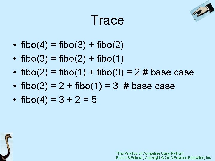 Trace • • • fibo(4) = fibo(3) + fibo(2) fibo(3) = fibo(2) + fibo(1)