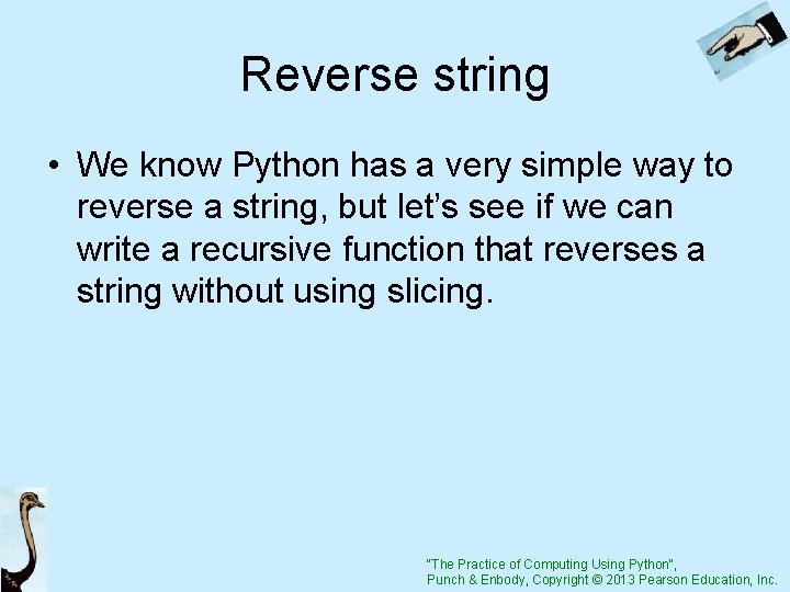 Reverse string • We know Python has a very simple way to reverse a