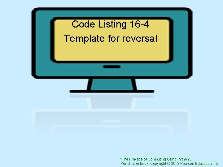 """Code Listing 16 -4 Template for reversal """"The Practice of Computing Using Python"""", Punch"""