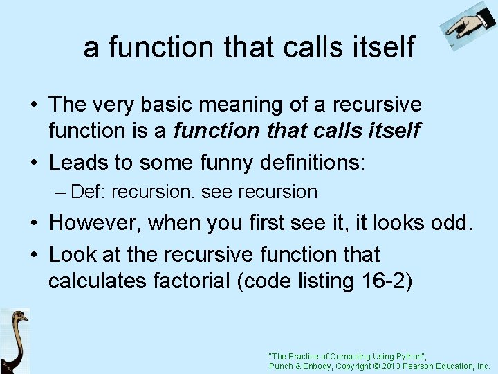 a function that calls itself • The very basic meaning of a recursive function