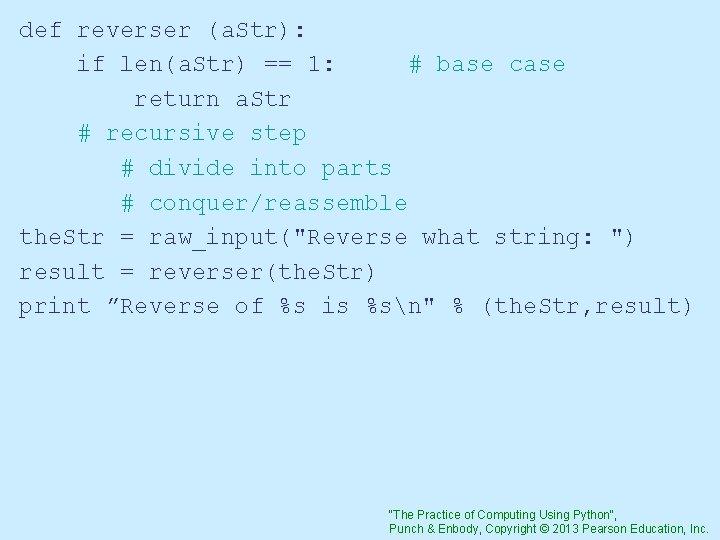def reverser (a. Str): if len(a. Str) == 1: # base case return a.