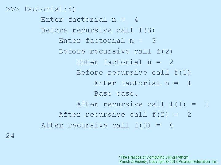 >>> factorial(4) Enter factorial n = 4 Before recursive call f(3) Enter factorial n