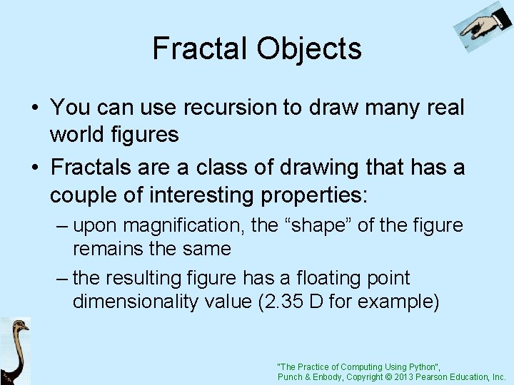 Fractal Objects • You can use recursion to draw many real world figures •