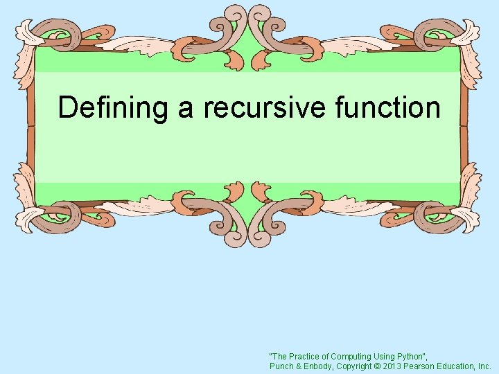 """Defining a recursive function """"The Practice of Computing Using Python"""", Punch & Enbody, Copyright"""