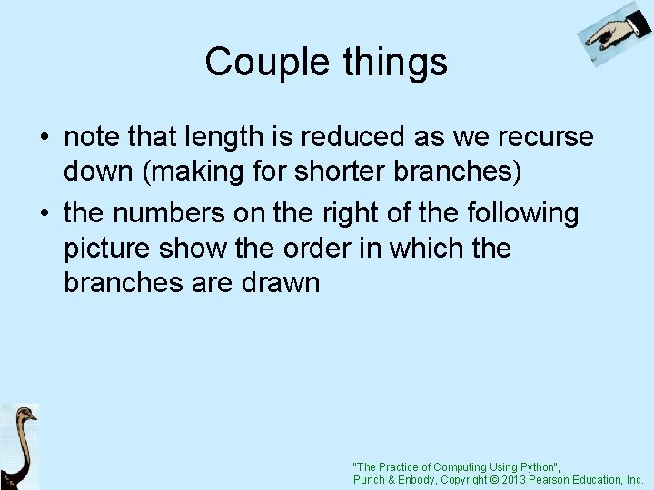 Couple things • note that length is reduced as we recurse down (making for