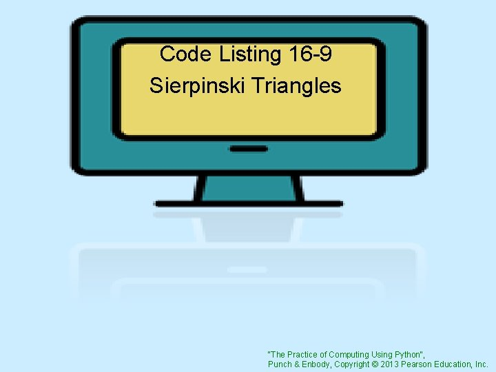 """Code Listing 16 -9 Sierpinski Triangles """"The Practice of Computing Using Python"""", Punch &"""