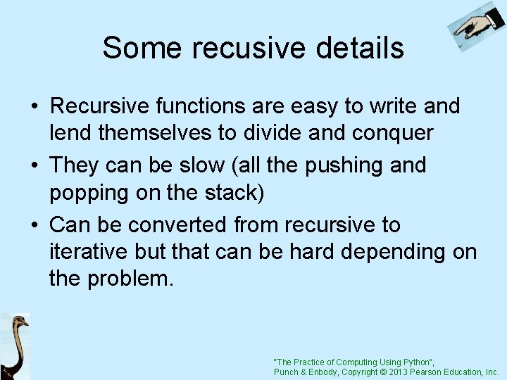 Some recusive details • Recursive functions are easy to write and lend themselves to