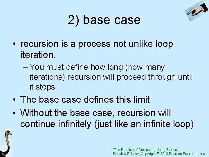 2) base case • recursion is a process not unlike loop iteration. – You