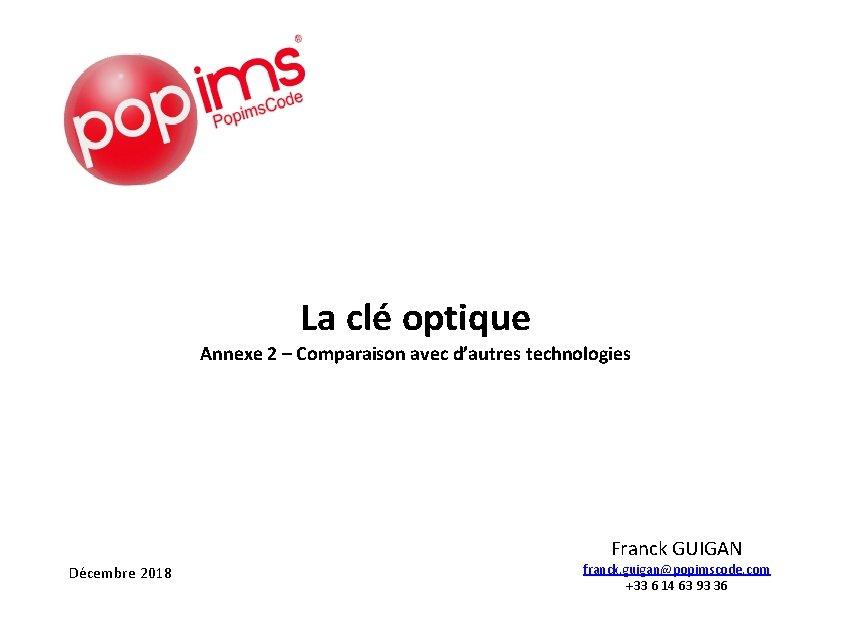 La clé optique Annexe 2 – Comparaison avec d'autres technologies Franck GUIGAN Décembre 2018