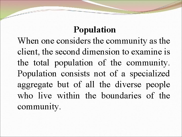 Population When one considers the community as the client, the second dimension to examine