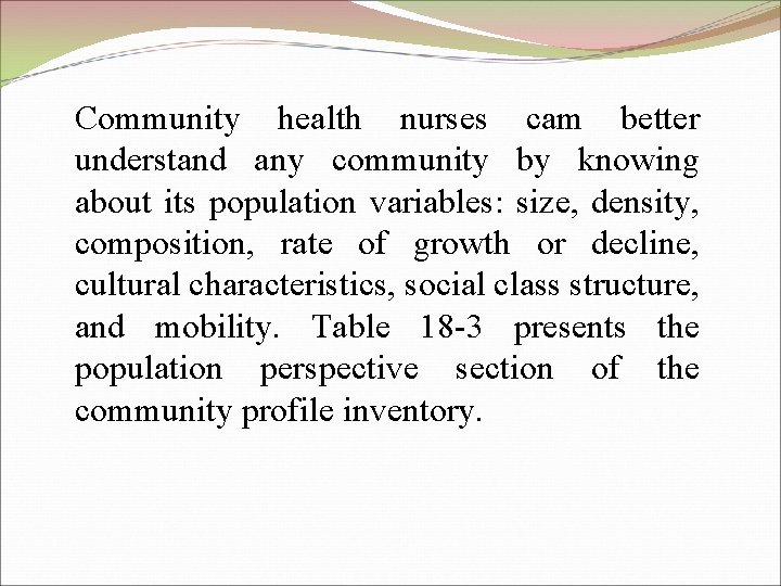 Community health nurses cam better understand any community by knowing about its population variables: