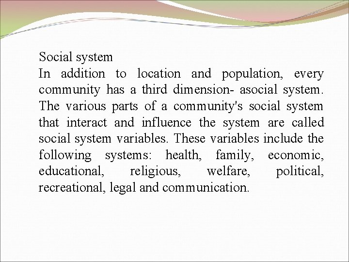 Social system In addition to location and population, every community has a third dimension-