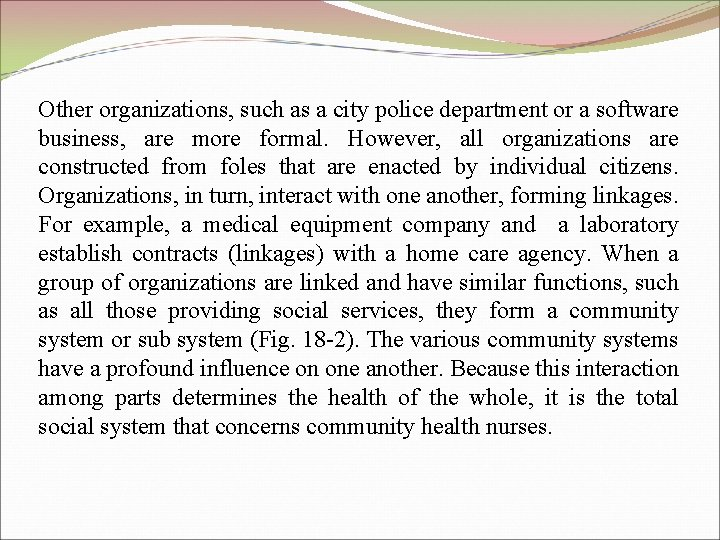 Other organizations, such as a city police department or a software business, are more