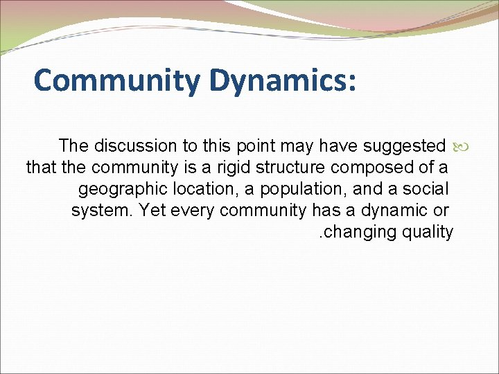 Community Dynamics: The discussion to this point may have suggested that the community is