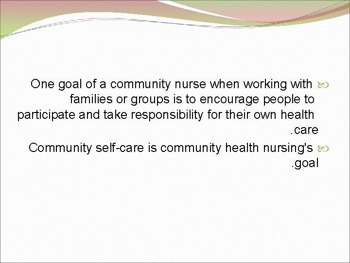One goal of a community nurse when working with families or groups is to