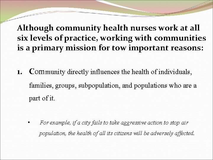 Although community health nurses work at all six levels of practice, working with communities