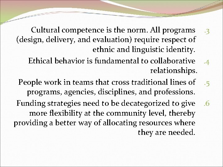 Cultural competence is the norm. All programs (design, delivery, and evaluation) require respect of