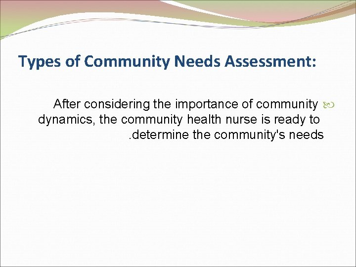 Types of Community Needs Assessment: After considering the importance of community dynamics, the community