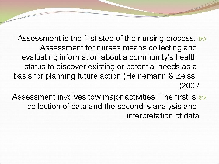 Assessment is the first step of the nursing process. Assessment for nurses means collecting