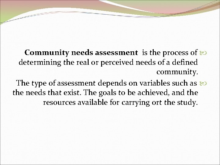 Community needs assessment is the process of determining the real or perceived needs of