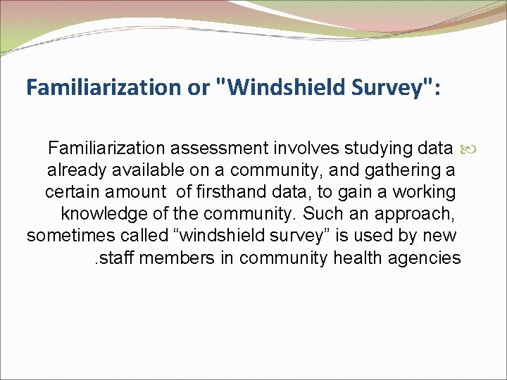 """Familiarization or """"Windshield Survey"""": Familiarization assessment involves studying data already available on a community,"""