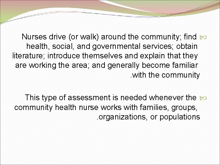 Nurses drive (or walk) around the community; find health, social, and governmental services; obtain