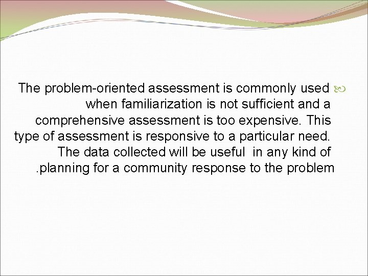 The problem-oriented assessment is commonly used when familiarization is not sufficient and a comprehensive