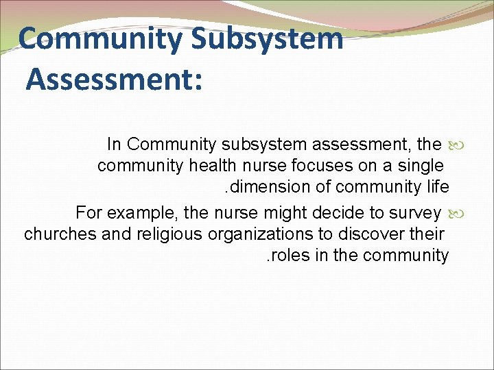 Community Subsystem Assessment: In Community subsystem assessment, the community health nurse focuses on a