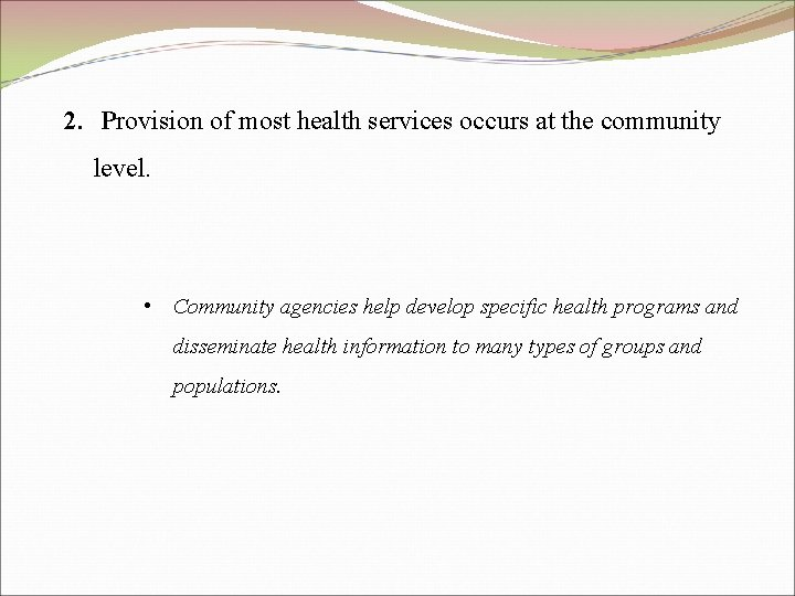 2. Provision of most health services occurs at the community level. • Community agencies