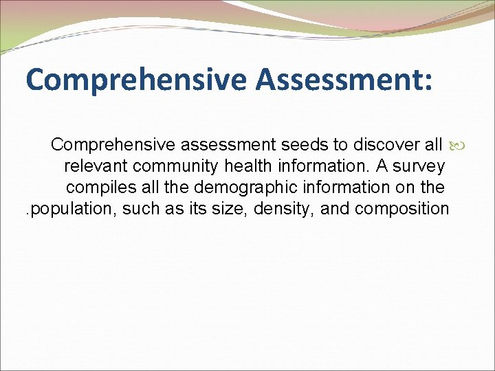 Comprehensive Assessment: Comprehensive assessment seeds to discover all relevant community health information. A survey