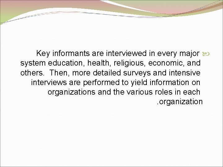Key informants are interviewed in every major system education, health, religious, economic, and others.