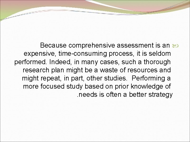 Because comprehensive assessment is an expensive, time-consuming process, it is seldom performed. Indeed, in