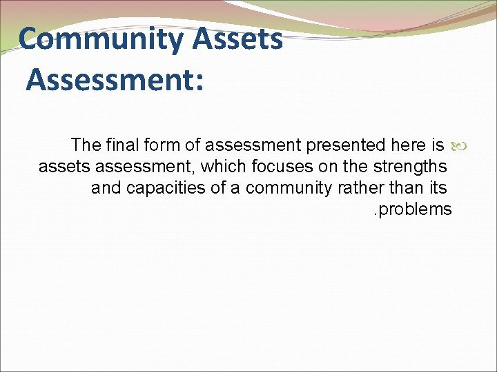 Community Assets Assessment: The final form of assessment presented here is assets assessment, which